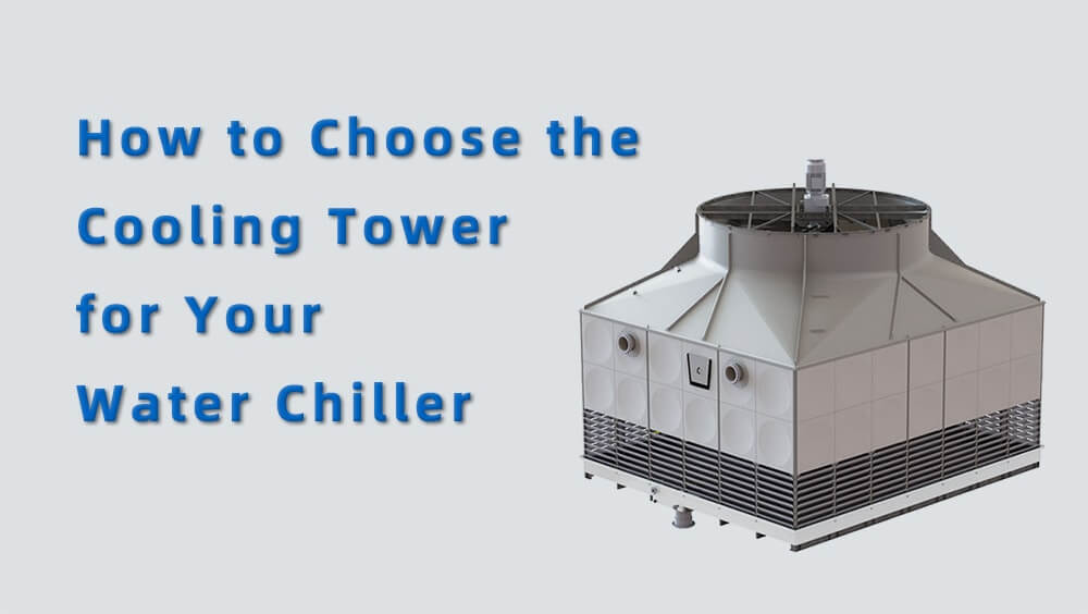 how to choose the cooling tower for your water chiller